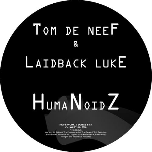 "TOM DE NEEF & LAIDBACK LUKE ""Humanoidz"""