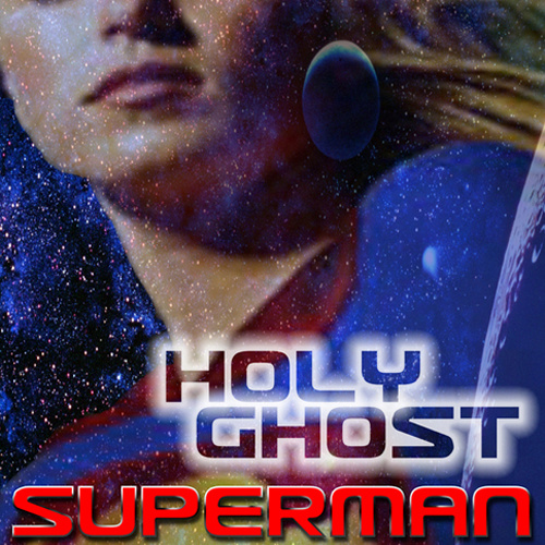 """HOLY GHOST – """"Superman"""""""