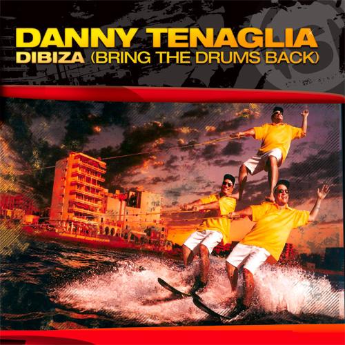 "DANNY TENAGLIA – ""Dibiza (Bring The Drums Back)"""