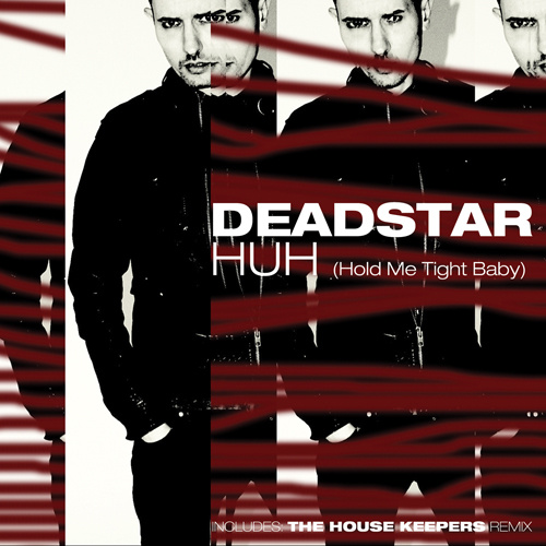 """DEADSTAR """"Huh (Hold Me Tight Baby)"""""""