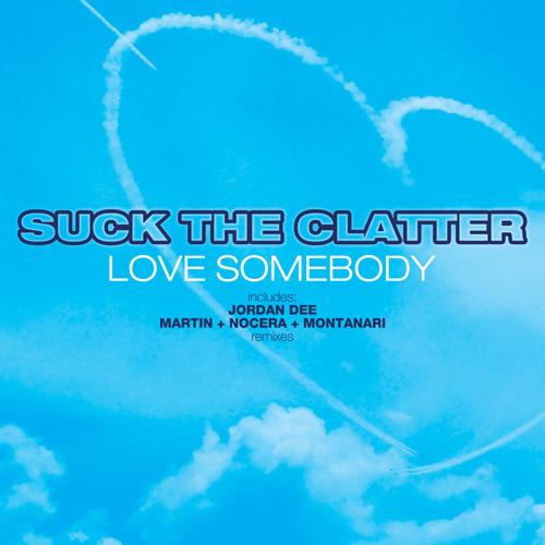 "SUCK THE CLATTER ""Love Somebody"""
