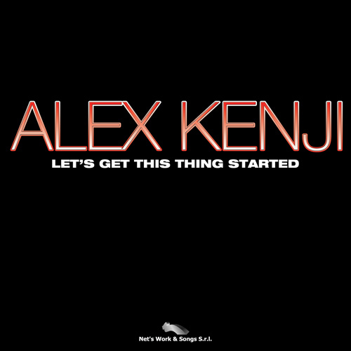 """ALEX KENJI """"Let's Get This Thing Started"""""""