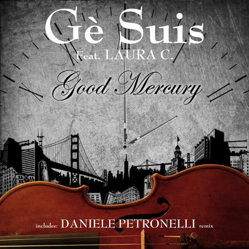 """GE' SUIS Feat. LAURA C. """"Good Mercury"""""""