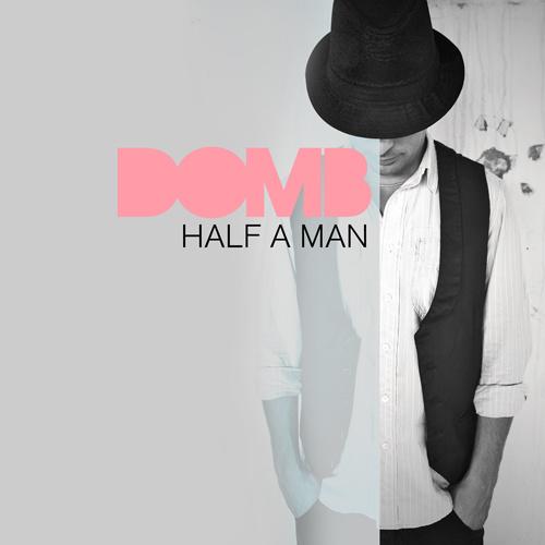 """DOMB """"Half A Man"""""""