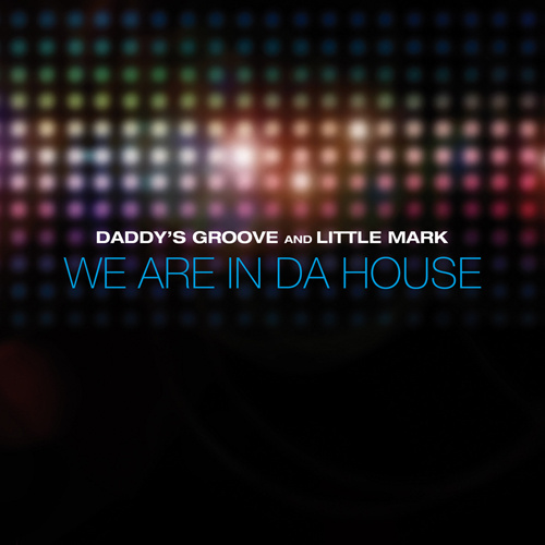 """DADDY'S GROOVE & LITTLE MARK """"We Are In Da House"""""""