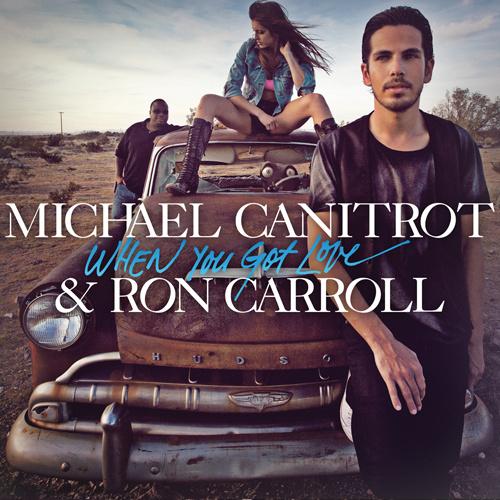 "MICHAËL CANITROT & RON CARROLL ""When You Got Love"""