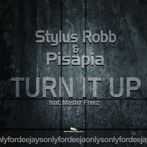 "STYLUS ROBB & PISAPIA Feat. MASTER FREEZE ""Turn It Up"""