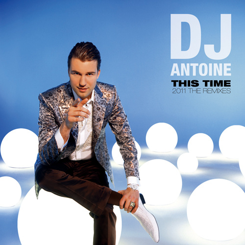 "DJ ANTOINE ""This Time [2011 The Remixes]"""