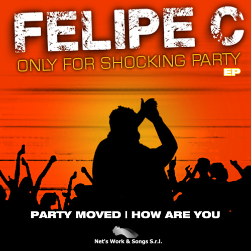 """FELIPE C """"ONLY FOR SHOCKING PARTY EP"""""""