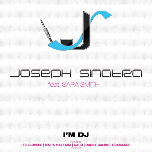 "JOSEPH SINATRA Feat. SARA SMITH ""I'm Dj"""