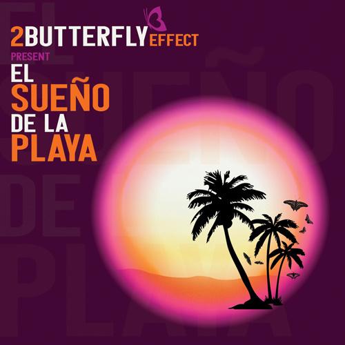 """2BUTTERFLY EFFECT pres. """"El Sueño De La Playa"""""""
