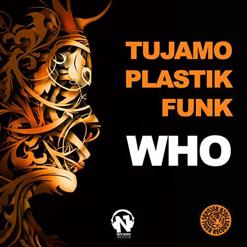 """TUJAMO & PLASTIK FUNK """"Who"""""""