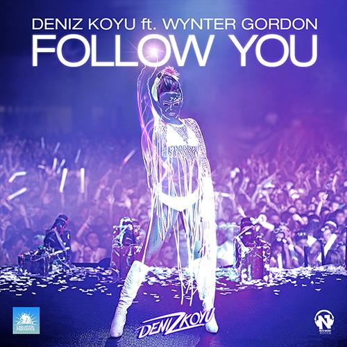 """DENIZ KOYU Feat. WYNTER GORDON """"Follow You"""""""