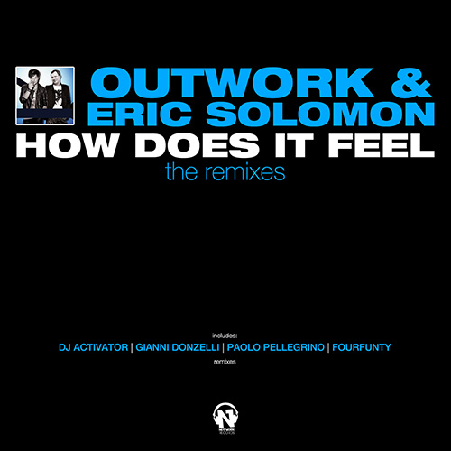 """OUTWORK & ERIC SOLOMON """"How Does It Feel (The Remixes)"""""""
