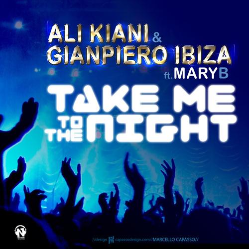 "ALI KIANI & GIANPIERO IBIZA Feat. MARY B ""Take Me To The Night"""