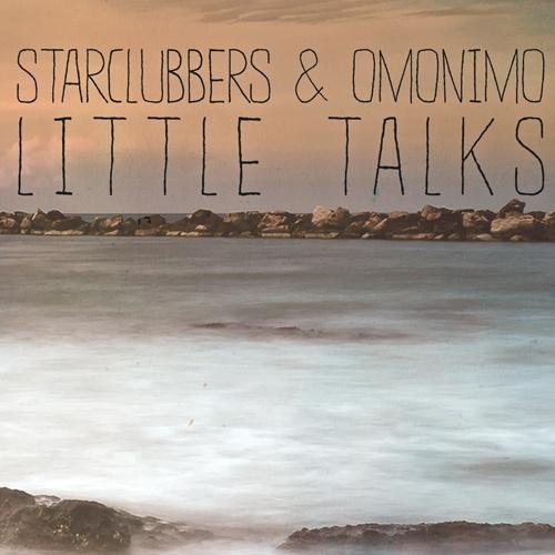 "STARCLUBBERS & OMONIMO ""Little Talks"""