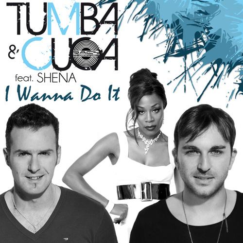"""TUMBA & CUCA Feat. SHENA """"I Wanna Do It"""""""