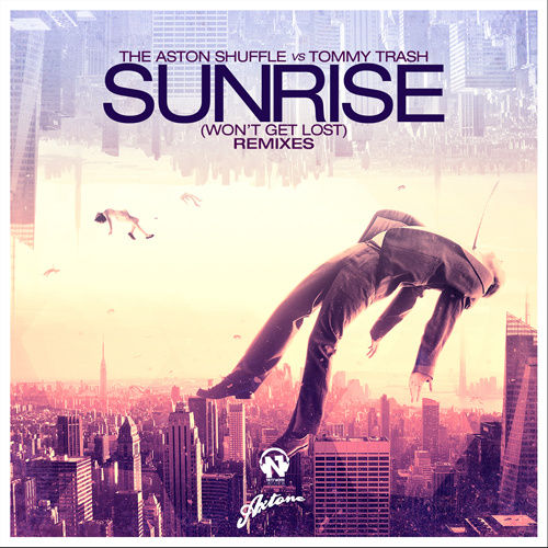 """THE ASTON SHUFFLE vs TOMMY TRASH """"Sunrise (Won't Get Lost)"""" (The Remixes)"""