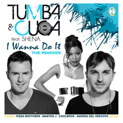 """TUMBA & CUCA Feat. SHENA """"I Wanna Do It"""" RMXS"""