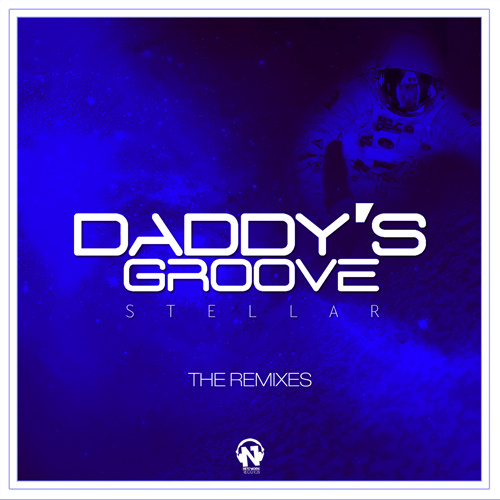 """DADDY'S GROOVE  """"Stellar"""" (The Remixes)"""