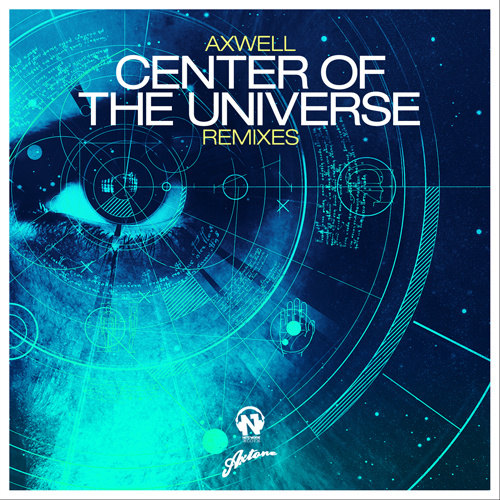 """AXWELL  """"Center Of The Universe"""" (Remixes)"""