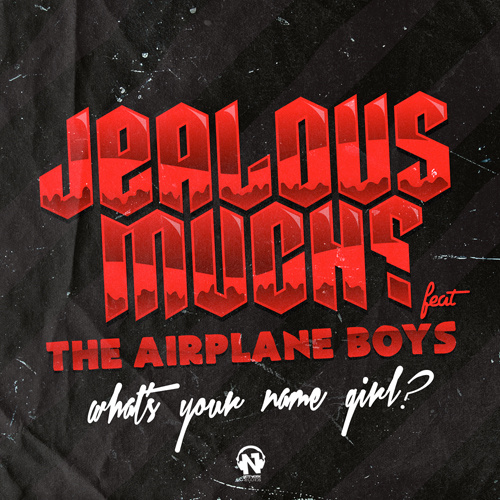 """JEALOUS MUCH? Feat. THE AIRPLANE BOYS """"What's Your Name Girl?"""""""