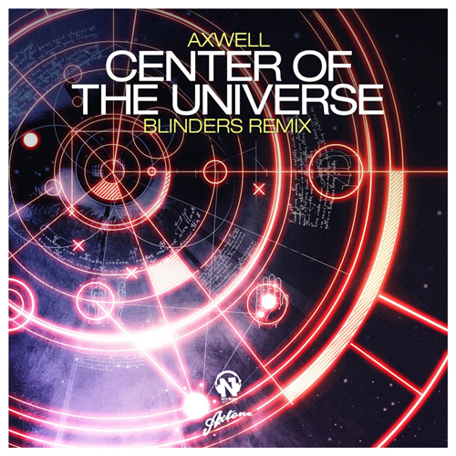 """AXWELL  """"Center Of The Universe"""" (Blinders Remix)"""
