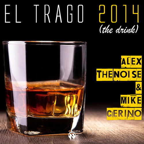 "ALEX THE NOISE & MIKE CERINO  ""El Trago (The Drink)"""