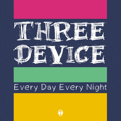"""THREE DEVICE Feat. ELOVE TAYLOR """"Every Day Every Night"""""""